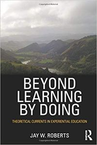 Book Image: Beyond Learning By Doing: Theoretical Currents in Experiential Education by Jay W. Roberts